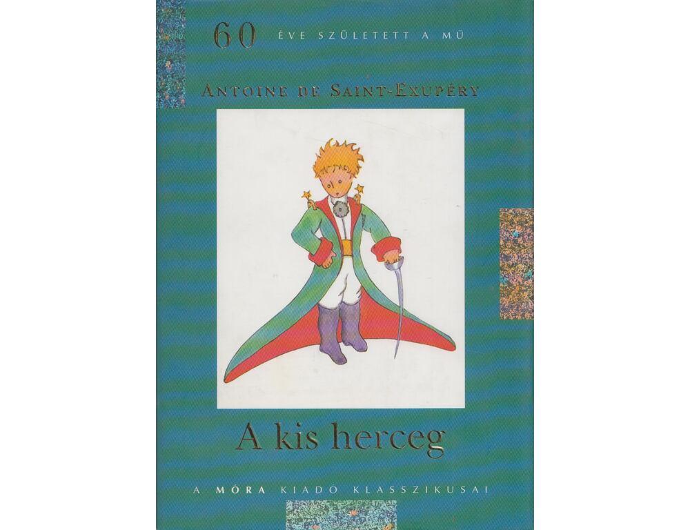A Kis Herceg Saint Exupery Antoine De Regikonyvek Webaruhaz