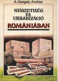 Nemzetiség és urbanizáció Romániában - A.Gergely András
