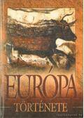 Európa története a kezdetektől napjainkig - Ács Miklós, Farkas Andrea