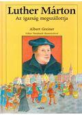 Luther Márton - Albert Greiner