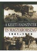 A keleti hadszíntér és Magyarország 1941-1943 - Szabó Péter, Számvéber Norbert
