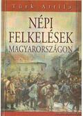 Népi felkelések Magyarországon - Türk Attila