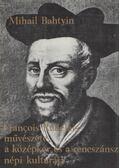 Francois Rabelais művészete, a középkor és a reneszánsz népi kultúrája - Bahtyin, Mihail
