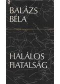 Halálos fiatalság - Balázs Béla
