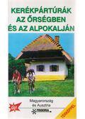 Kerékpártúrák az őrségben és az Alpokalján - Balázs Gabriella, Bodor Péter dr., DR.FEHÉR GYÖRGY