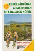 Kerékpártúrák a Bakonyban és a Balaton körül - Balogh Gábor, Bodor Péter dr., Szokoly Miklósné