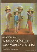 A naiv művészet Magyarországon - Bánszky Pál