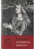Lucrezia Borgia - Bellonci, Maria
