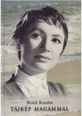 Tájkép magammal - Berek Katalin