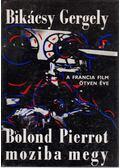 Bolond Pierrot moziba megy - Bikácsy Gergely