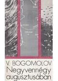 Negyvennégy augusztusában - Bogomolov, Vlagyimir O.