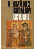 A bizánci irodalom kistükre - Bölcs Leó, Anna Komnéné, Paulosz Szilentariosz, Dimitrosz Hadzisz, Kapitánffy István