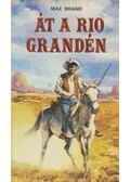 Át a Rio Grandén - Brand, Max