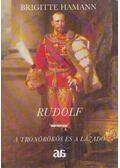 Rudolf - A trónörökös és a lázadó - Brigitte Hamann