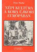 Népi kultúra a kora újkori Európában - Burke, Peter