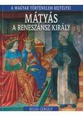 Mátyás a reneszánsz király - Buzás Gergely