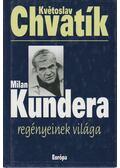 Milan Kundera regényeinek világa - Chvatík, Kvetoslav