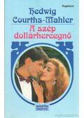A szép dollárhercegnő - Courths-Mahler, Hedwig