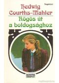 Rögös út a boldogsághoz - Courths-Mahler, Hedwig