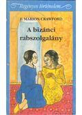 A bizánci rabszolgalány - Crawford, F. Marion