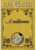 A milliomos - Croker, B. M.