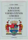 A magyar királyság vármegyéinek címerei - Csáky Imre