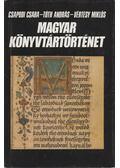 Magyar könyvtártörténet - Csapodi Csaba, Tóth András, Vértesy Miklós