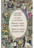 A varjú a toronyórán / Blanche, avagy a szegény rokon / Mikor az öregek fiatalok voltak - Csathó Kálmán