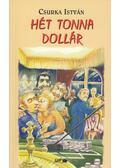 Hét tonna dollár - Csurka István