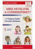 Mire nevelitek a gyerekeiteket? - Deákné B. Katalin