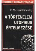 A történelem utópikus értelmezése - Dosztojevszkij, Fjodor Mihajlovics