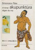 A kínai akupunktúra régen és ma - Dr. Simoncsics Péter