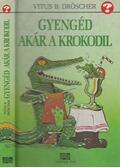 Gyengéd, akár a krokodil - Dröscher, Vitus B.