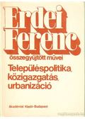 Településpolitika, közigazgatás, urbanizáció - Erdei Ferenc