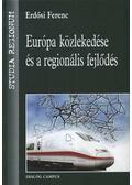 Európa közlekedése és a regionális fejlődés - Erdősi Ferenc