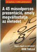 A 45 másodperces prezentáció, amely megváltoztatja az életedet - Failla, Don