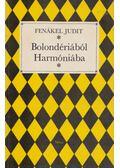 Bolondériából Harmóniába - Fenákel Judit