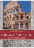 A Római Birodalom képes története - Forisek Péter