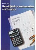 Készüljünk a matematika érettségire - Fröhlich Lajos