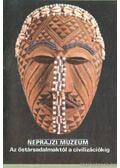 Néprajzi Múzeum - Az őstársagalmaktól a civilizációkig - Füzes Endre