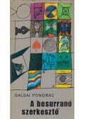 A besurranó szerkesztő - Galsai Pongrác