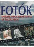Fotók amelyek megváltoztatták az évszázadot - Géczi Zoltán