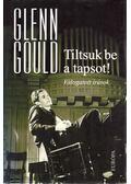 Tiltsuk be a tapsot! - Glenn Gould