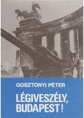 Légiveszély, Budapest! - Gosztonyi Péter