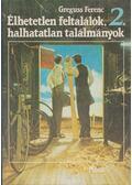 Élhetetlen feltalálók, halhatatlan találmányok II. kötet - Greguss Ferenc