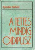A tettes mindig Oidipusz - Gyárfás Miklós