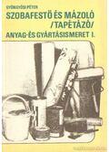 Szobafestő és mázoló (tapétázó) anyag- és gyártásismeret I. - Gyöngyösi Péter