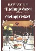 Ételművészet életművészet - Hatvany Lili