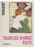 Toulouse-Lautrec élete - Henri Perruchot