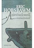 A történelemről, a történetírásról - Hobsbawm, Eric